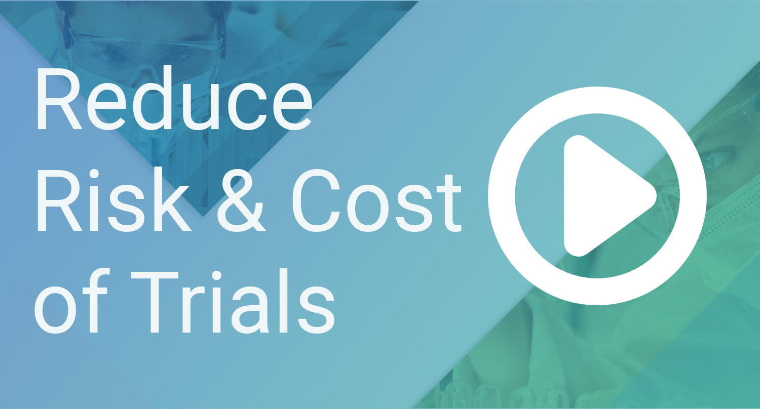 B2 Reduce Risk and Cost of Trials