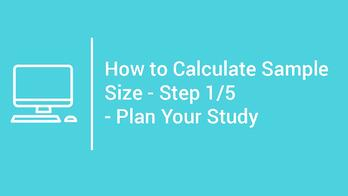 tutorial How to Calculate Sample Size - Step 1 - Plan Your Study