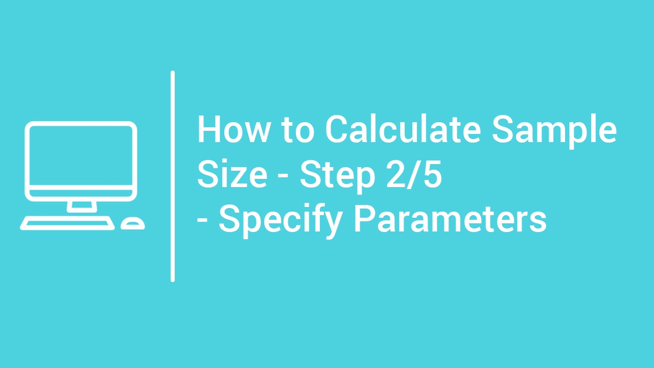 tutorial How to Calculate Sample Size - Step 2 - Specify Parameters