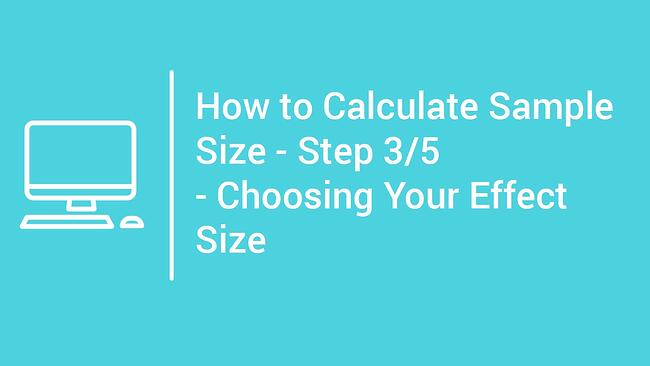 tutorial How to Calculate Sample Size - Step 3 - Choosing Your Effect Size