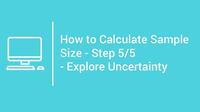 tutorial How to Calculate Sample Size - Step 5 - Explore Uncertainty